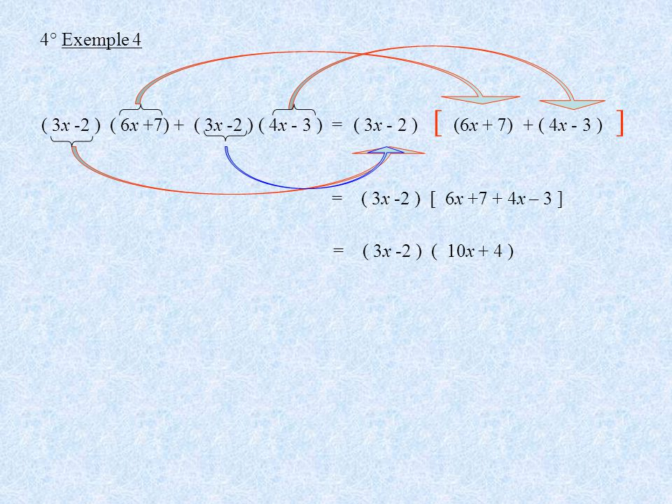 [ ] 4° Exemple 4 ( 3x -2 ) ( 6x +7) + ( 3x -2 ) ( 4x - 3 ) =